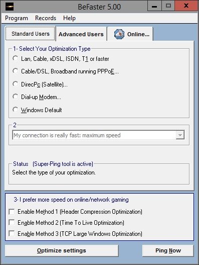 BeFaster is a multi-language internet speed up toolkit with some powerful tools. It makes optimization easier with better support and improved compability. It optimizes all kind of connection types: Lan, Wireless, Cable Modem, xDSL (ADSL, VDSL, etc) , ISDN, T1, DirecPc (Satellite), Dial-up modem, 3G Mobile, Cable/DSL running PPPoE or PPPoA etc. and AOL, Symantec PcAnyWhere, IE, Opera. You can configure settings manually or program can automatically configure them for you. You can optimize your online/network gaming speed easily. Its Super-Ping Tool prevents connection drops and its Ping Now Function awakes suspended modems. Easier and better with multi-language support (over 27 languages). Its live update property will make you informed about the new versions or updated files. You can share your custom settings with your friends by using Records Function. This program is designed for Windows.